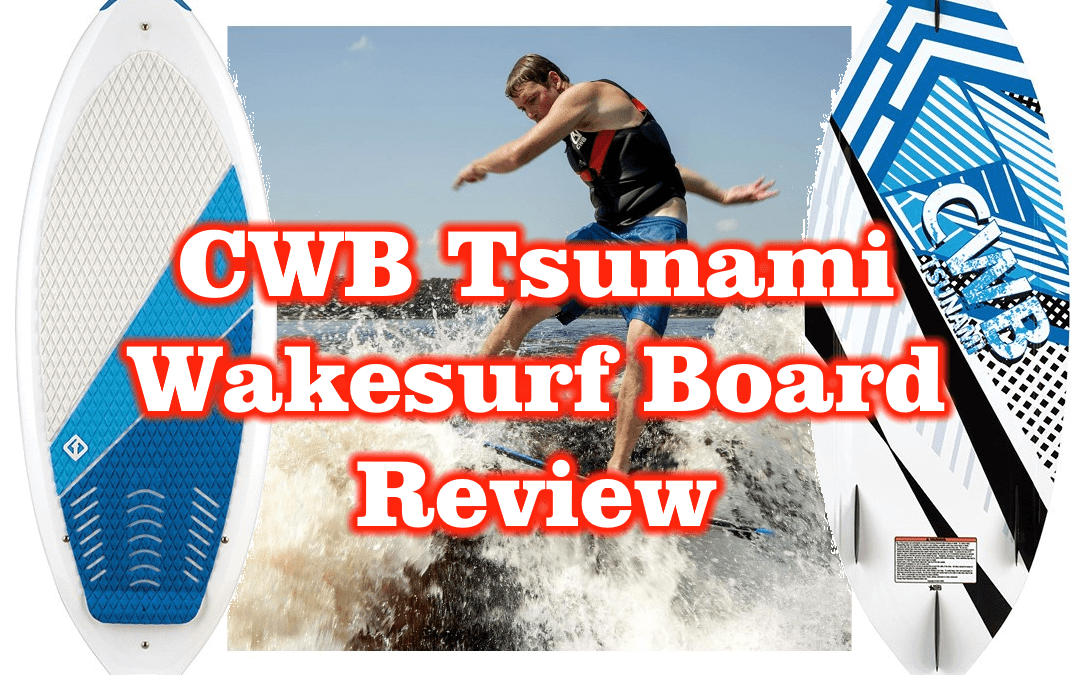 CWB Tsunami Wakesurf Board Review