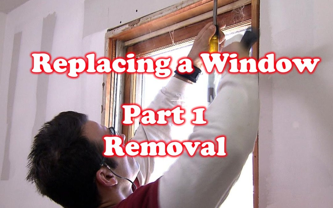 Removing a Old Window – How to Replace a Window: Part 1