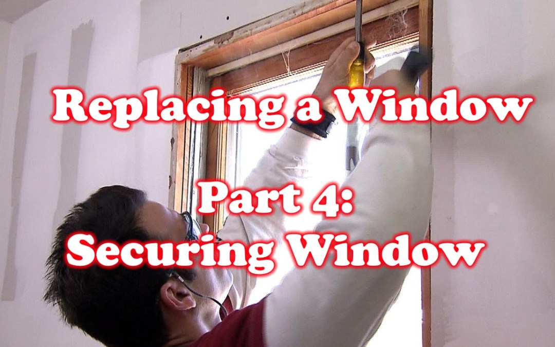 Securing Window – How to Replace a Window: Part 4