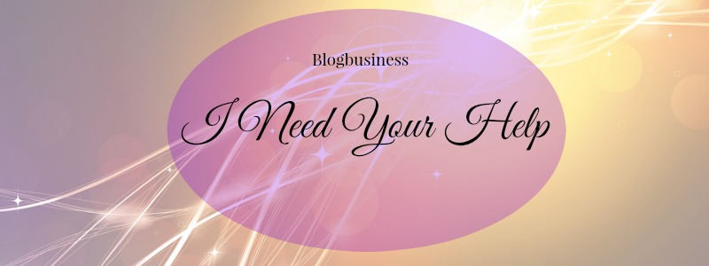 Blogbusiness I Need Your Help
