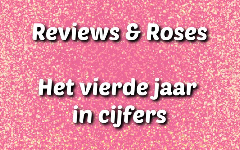 Reviews and Roses - Het vierde jaar in cijfers
