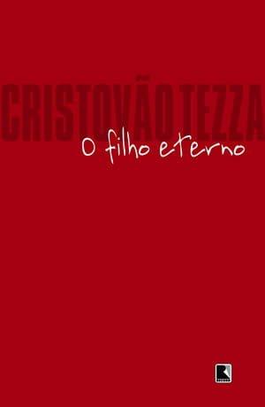 O Filho Eterno, de Cristovao Tezza
