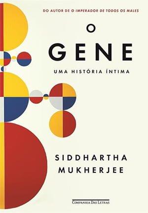 O Gene: Uma História Íntima Siddhartha Mukherjee Companhia das Letras