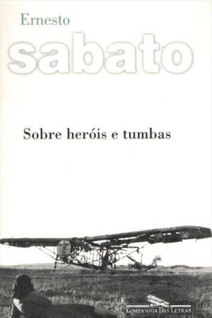Sobre Heróis e Tumbas (1961), de Ernesto Sábato