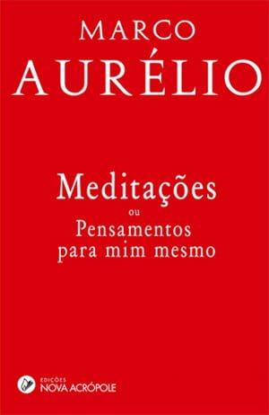 Meditações — Ou Pensamentos para Mim Mesmo (170-180), Marco Aurelio