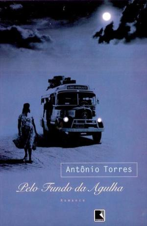 Pelo Fundo da Agulha (2006), de Antônio Torres