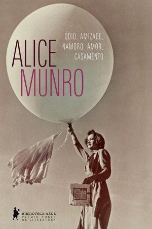 Alice Munro, Ódio, Amizade, Namoro, Amor, Casamento