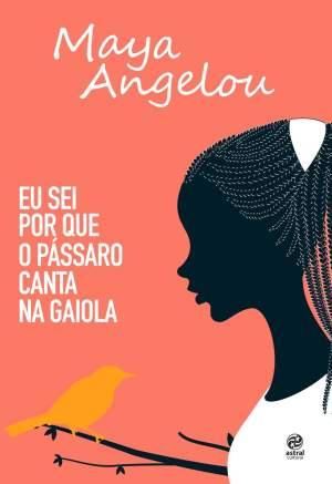 Eu Sei Porque o Pássaro Canta na Gaiola (1969), de Maya Angelou