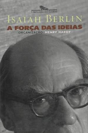 A Força das Ideias, de Isaiah Berlin