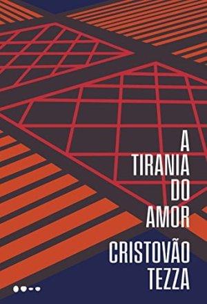 A Tirania do Amor, de Cristóvão Tezza