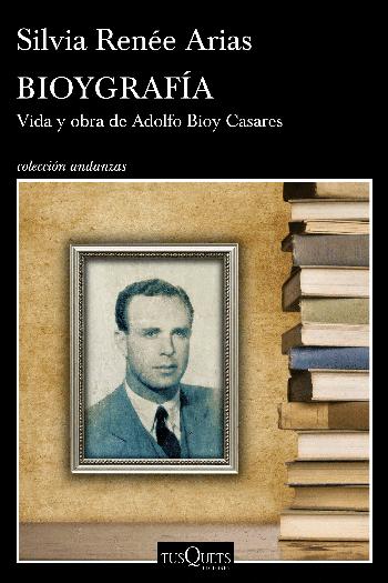 Bioygrafía — Vida y Obra de Adolfo Bioy Casares, de Silvia Arias