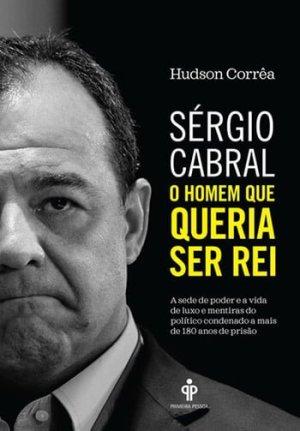 Sérgio Cabral — O Homem Queria Ser Rei, de Hudson Corrêa