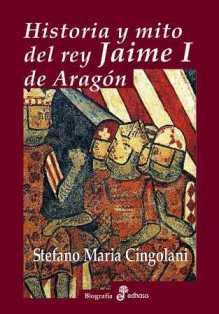 cingolani-stefano-maria-historia-y-mito-del-rey-jaime-i