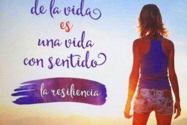 el sentido de la vida es una vida con sentido: la resiliencia