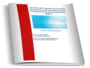 Descarga gratuita - Libro blanco - Los retos de la gestión de los datos, información y documentos (records management) en la Transformación Digital