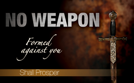 Image result for no weapon formed against me shall prosper