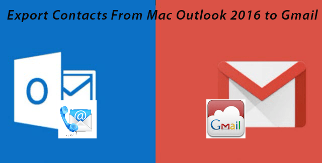 Export Contacts from Outlook for Mac 2016 to Gmail: Complete