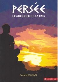 Le guerrier de la Paix, Fernand Schwarz, Éditions Acropolis, 2016