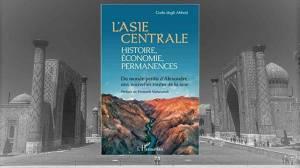 L'Asie centrale : histoire, économie, permanences. Du monde perdu d'Alexandre aux nouvelles routes de la soie