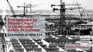 La Traversée du siècle-Entreprendre au Moyen-Orient : la catastrophe évitée de justesse (13)