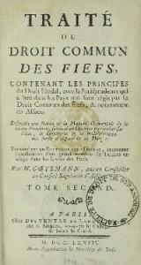 Traité du droit des fiefs, contenant les principes du droit féodal, avec la jurisprudence qui a lieu dans les pays qui sont régis par le droit commun des fiefs, et notamment en Alsace ... terminé par un dictionnaire féodal de Louis-Valentin Goetzmann de Thurn (1768)