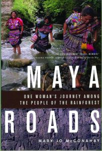 """From """"Maya Roads: One Woman's Journey Among  the People of the Rainforest"""" by Mary Jo McConahay"""