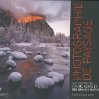 Livre : Photographie de paysage (sur les traces d'Ansel Adams et des grands maîtres)