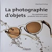 Livre : La photographie d'objets d'Eberhard Schuy aux Editions Eyrolles