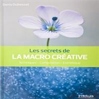 Livre : Les secrets de la Macro Créative de Denis Dubesset aux Editions Eyrolles