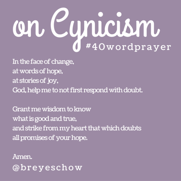 #40WordPrayer on Cynicism — Bruce Reyes-Chow