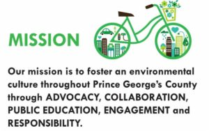 Our mission is to foster an environmental culture throughout Prince George's County through Advocacy, Collaboration, Public Education, Engagement and Reponsilbility.