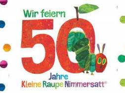 50 Jahre Raupe Nimmersatt
