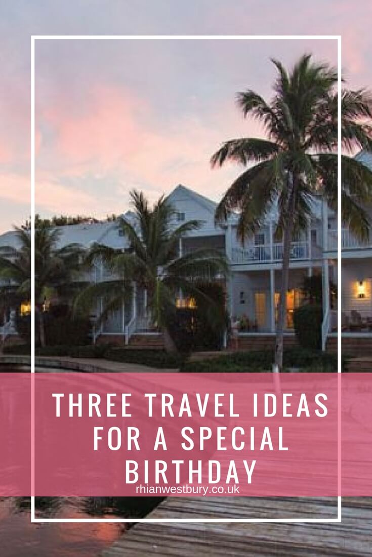 Three Travel Ideas For A Special Birthday