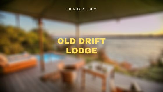 Old Drift Lodge Zimbabwe – Review and Features