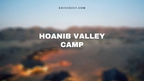 Hoanib Valley Camp Namibia – Reviews | Location | Features