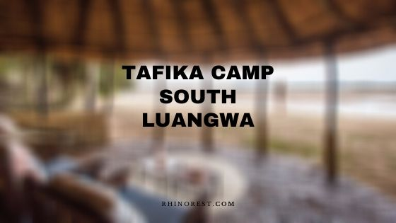 Tafika Camp South Luangwa – Reviews | Amenities