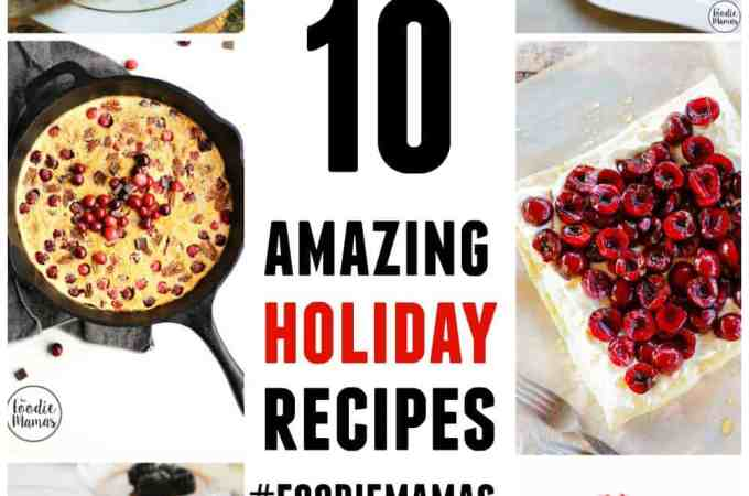 10 amazing holiday dessert recipes #FoodieMamas