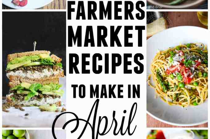 15 farmers market recipes to make in April