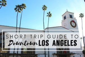 SHORT TRIP GUIDE TO LOS ANGELES