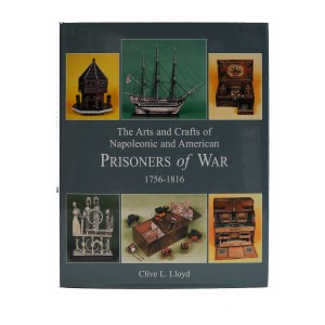 THE ARTS AND CRAFTS OF NAPOLEONIC AND AMERICAN PRISONERS OF WAR 1756 - 1816