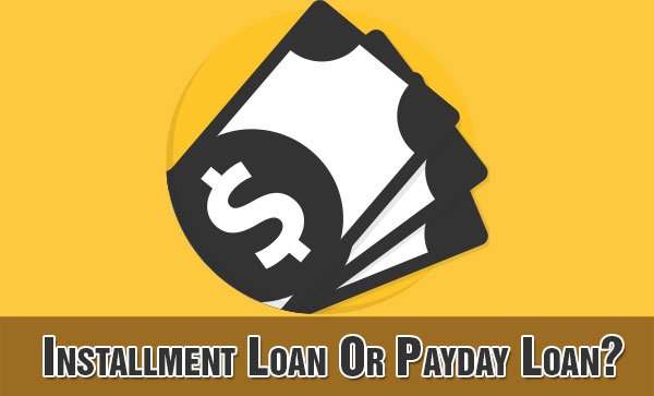 Why Should You Choose Installment Loans Instead of Payday Loans?