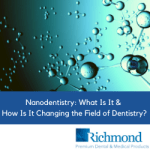 Nanodentistry: What Is It & How Is It Changing the Field of Dentistry?