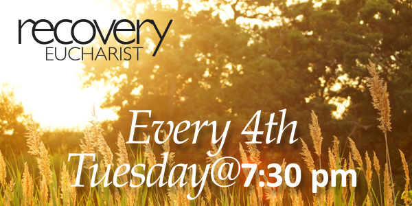 Next Recovery Eucharist, Tuesday, August 22, 7:30 p.m.