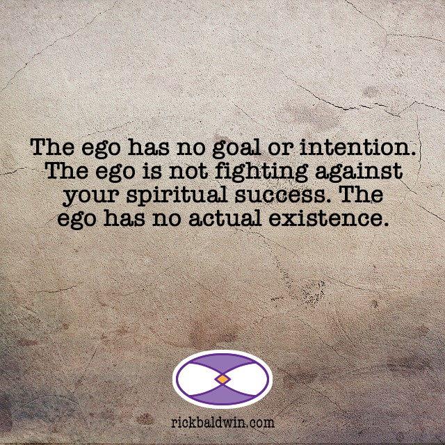 The ego has no goal or intention. The ego is not fighting against your spiritual success. The ego has no actual existence.