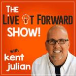 Kent Julian Podcast Live it Forward