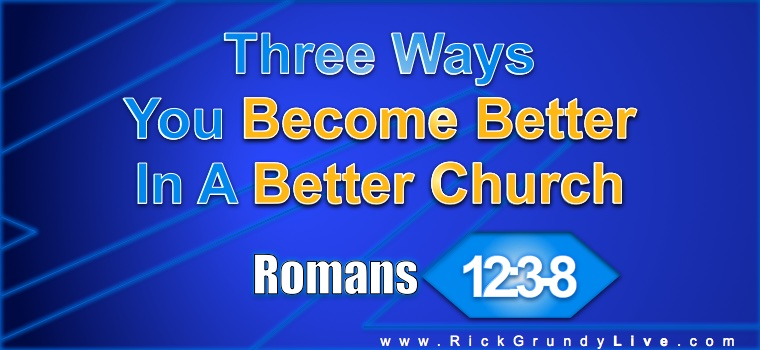 Three Ways You Become Better In A Better Church