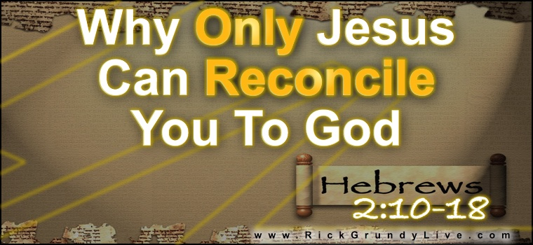 Why Only Jesus Can Reconcile You To God