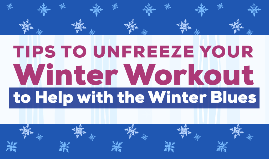 Tips to Unfreeze your Winter Workout to Help with the Winter Blues