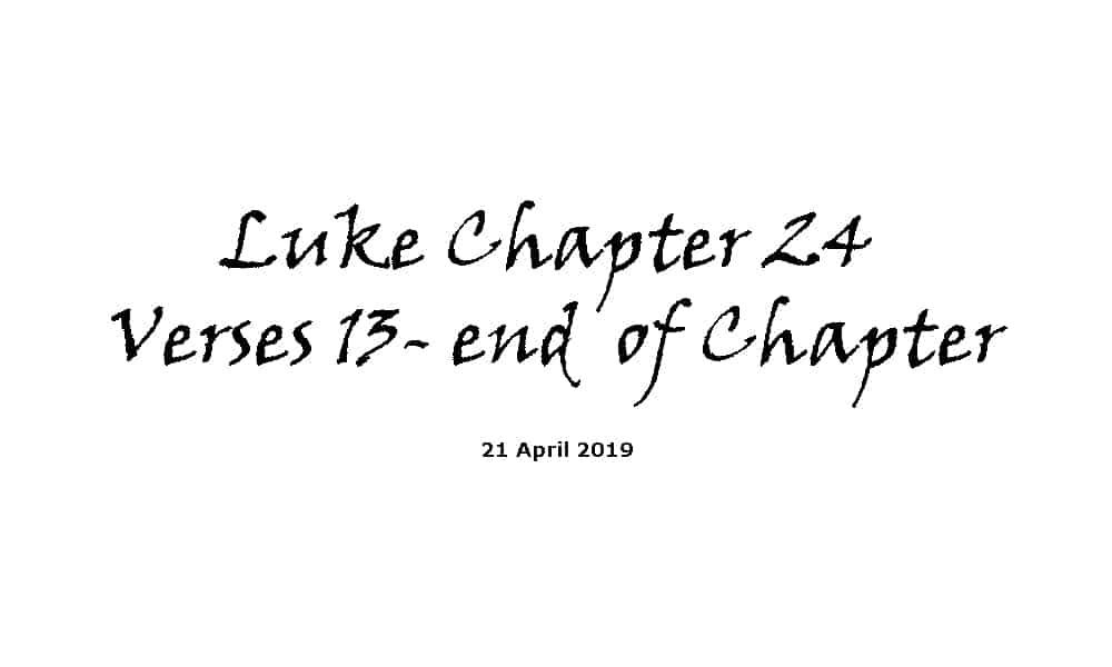 Luke Chapter 24 v 13 - End of Chapter