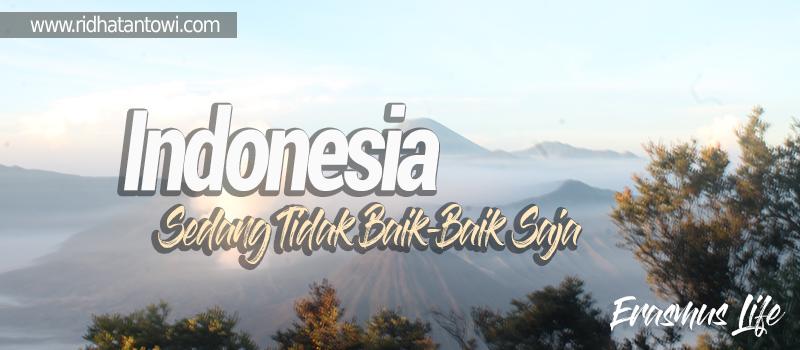 Indonesia Sedang Tidak Baik-Baik Saja